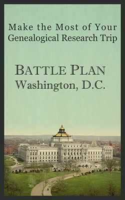 Make the Mot of Your Genealogical Research Trip: Battle Plan Washington, D.C.