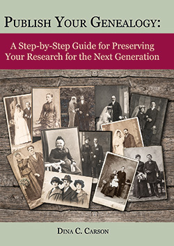 Publish Your Genealogy: A Step-by-Step Guide for Preserving Your Research for the Next Generation