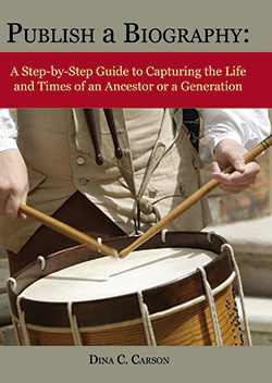 Publish a Biography: A Step-by-Step Guide to Capturing the Life and Times of an Ancestor or a Generation