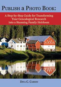 Publish a Photo Book: A Step-by-Step Guide for Transforming Your Genealogical Research into a Stunning Family Heirloom