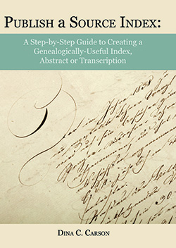 Publish a Source Index: A Step-by-Step Guide to Creating a Genealogically Useful Index, Abstract or Transcription