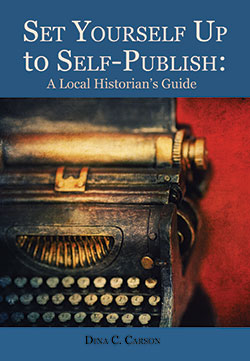 Set Yourself Up to Self-Publish: A Local Historian's Guide