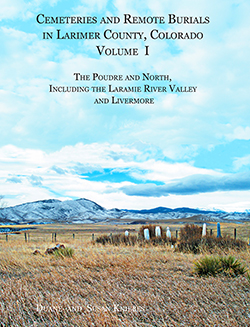 Cemeteries and Remote Graves of Larimer County, Colorado Vol I