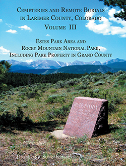 Cemeteries and Remote Graves of Larimer County, Colorado Vol III