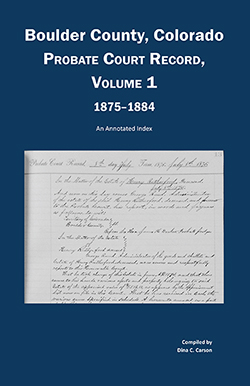 Boulder County, Colorado, County Court Probate Record, Vol 1, 1875-1884