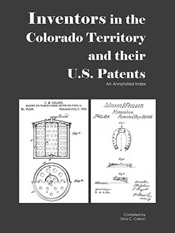 Inventors in the Colorado Territory and their U.S. Patents, 1861-1876
