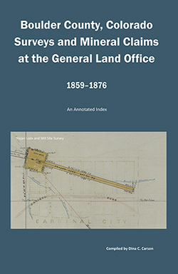 Boulder County, Colorado Surveys and Mineral Claims at the General Land Office, 1859-1876