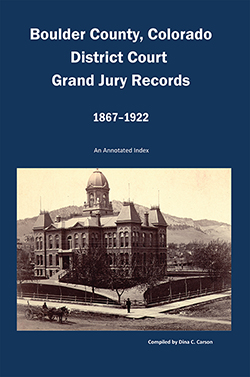 Boulder County, Colorado District Court, Grand Jury Records, 1867-1922