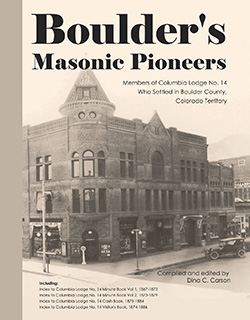 Boulder's Masonic Pioneers, 1867-1886: Members of Columbia Lodge No. 14, Boulder County, Colorado Territory