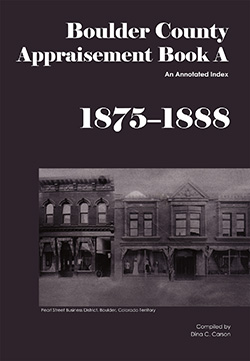 Boulder County Appraisement Book A, 1875-1888: An Annotated Index
