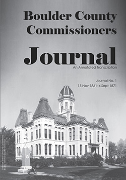 Boulder County Commissioner's Journal, 1861-1871: An Annotated Transcription