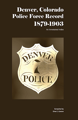Denver, Colorado Police Force Record, 1879-1903: An Annotated Index