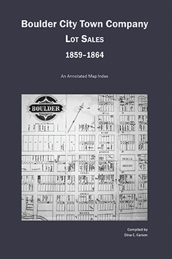Boulder City Town Company Lot Sales, 1859-1864: An Annotated Map Guide