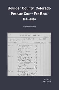 Boulder County, Colorado Probate Court Fee Book, 1874-1890: An Annotated Index