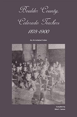Boulder County, Colorado Teachers, 1878-1900: An Annotated Index